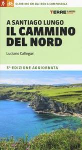A Santiago lungo il cammino del Nord : [oltre 800 chilometri da Irún a Compostela] / Luciano Callegari