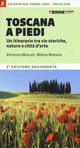 Toscana a piedi : un'itinerario tra vie storiche, natura e città d'arte / Vincenzo Moscati, Milena Romano