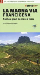 La Magna via Francigena : Sicilia a piedi da mare a mare / Davide Comunale ; col contributo di Irene Marraffa