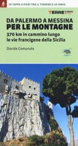 Da Palermo a Messina per le montagne : 370 km in cammino lungo le vie francigene della Sicilia / Davide Comunale ; con il contributo di Irene Marraffa e di Giovanni Guarneri