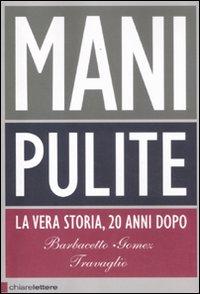 Mani pulite : [la vera storia, 20 anni dopo] / Gianni Barbacetto, Peter Gomez, Marco Travaglio ; prefazione di Piercamillo Davigo