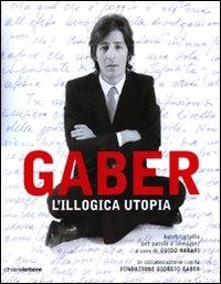 Gaber : l'illogica utopia : autobiografia per parole e immagini / a cura di Guido Harari ; in collaborazione con la Fondazione Giorgio Gaber