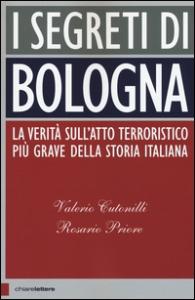 I segreti di Bologna : la verità sull'atto terroristico più grave della storia italiana / Valerio Cutonilli, Rosario Priore