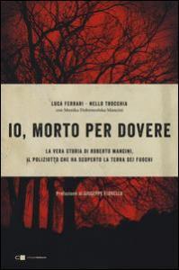 Io, morto per dovere / Luca Ferrari, Nello Trocchia ; con Monica Dobrowolska Mancini ; prefazione di Giuseppe Fiorello