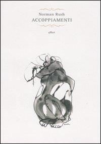 Accoppiamenti / Norman Rush ; traduzione di Giovanna Scocchera