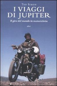 I viaggi di Jupiter : il giro del mondo in motocicletta / Ted Simon ; traduzione di Claire Barzin