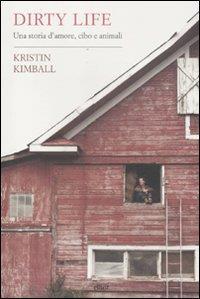Dirty life : una storia d'amore, cibo e animali / Kristin Kimball ; traduzione di Elisabetta Stefanini