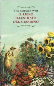 Il libro illustrato del giardino / Vita Sackville-West ; a cura di Robin Lane Fox
