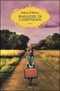 The Country girls trilogy and epilogue. [1]: Ragazze di campagna