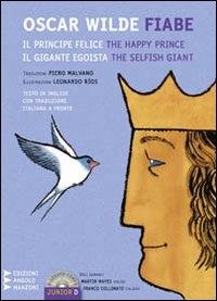 The happy prince = Il principe felice ; The selfish giant = Il gigante egoista : fairy tales = fiabe / Oscar Wilde ; traduzione = translation Piero Malvano ; illustrazioni = illustrations Leonardo Rios