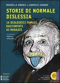 Storie di normale dislessia [: 15 dislessici famosi raccontati ai ragazzi]