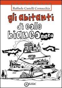 Gli abitanti di Colle Bianconero/ Raffaele Castelli Cornacchia