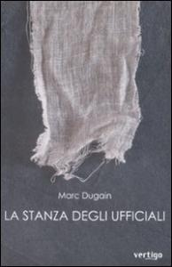 La stanza degli ufficiali / Marc Dugain ; traduzione e note di Serena Marocco