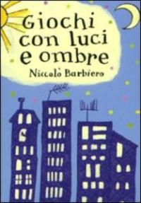 Giochi con luci e ombre / di Niccolò Barbiero ; illustrazioni di Florence Boudet