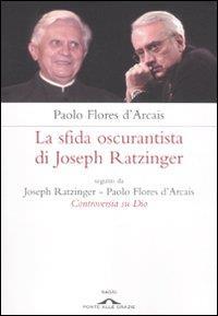 La sfida oscurantista di Joseph Ratzinger / Paolo Flores d'Arcais ; seguito da Joseph Ratzinger, Paolo Flores d'Arcais, Controversia su Dio