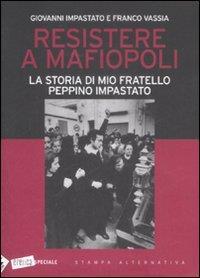 Resistere a Mafiopoli / Giovanni Impastato e Franco Vassia