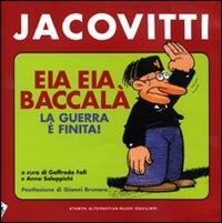 Eia eia baccalà : la guerra è finita! / Benito Jacovitti ; a cura di Goffredo Fofi e Anna Saleppichi ; postfazione di Gianni Brunoro