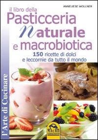 Il libro della pasticceria naturale e macrobiotica