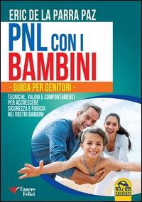 PNL con i bambini : Guida per i genitori : tecniche valori e comportamenti per accrescere sicurezza e fiducia nei vostri bambini / Eric De La Parra Praz