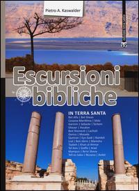 Escursioni bibliche in Terra Santa / Pietro A. Kaswalder ; fotografie di Rosario Pierri