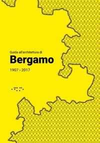 Guida all'architettura di Bergamo, 1907-2017