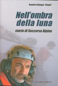 """Nell'ombra della luna : storie di Soccorso Alpino / Daniele Chiappa """"Ciapin"""""""
