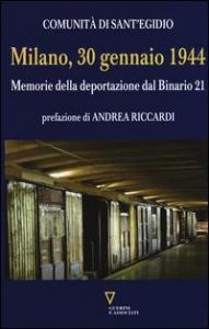 Milano, 30 gennaio 1944 : memorie della deportazione dal binario 21 / [a cura della] Comunità di Sant'Egidio ; prefazione di Andrea Riccardi