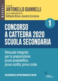 Concorso a cattedra 2020 scuola secondaria. 1: manuale integrato per la preparazione: prova preselettiva, prova scritta, prova orale