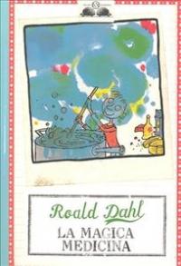 La magica medicina / Roald Dahl ; illustrazioni di Quentin Blake