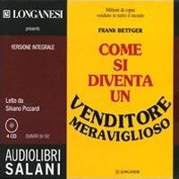 Come si diventa un venditore meraviglioso [Audioregistrazione] / Frank Bettger ; letto da Silvano Piccardi