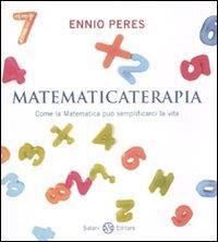 Matematicaterapia : come la matematica può semplificarci la vita / Ennio Peres