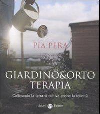 Giardino & ortoterapia : coltivando la terra si coltiva anche la felicità / Pia Pera