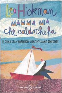 Mamma mia che caldo che fa : come il clima sta cambiando e come possiamo rimediare / Leo Hickman ; traduzione di Carlo Capararo