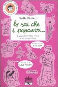 Lo sai che i papaveri... : il giardino fiorito a scuola e nel tempo libero / Nadia Nicoletti ; con la premessa di Paolo Pejrone e l'introduzione di Pia Pera