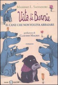 Vita di Bernie : il cane che non voleva abbaiare / Massimo L. Salvadori ; prefazione di Claudio Magris ; illustrazioni di Federico Appel