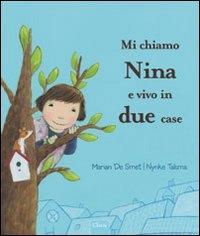 Mi chiamo Nina e vivo in due case / Marian De Smet, Nynke Talsma