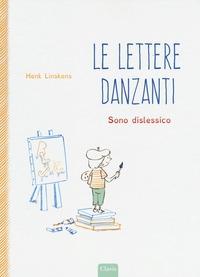 Le lettere danzanti : sono dislessico / Henk Linskens