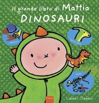 Il grande libro di Mattia. Dinosauri