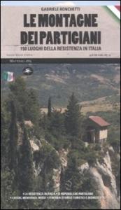 Le montagne dei partigiani : 150 luoghi della resistenza in Italia / di Gabriele Ronchetti