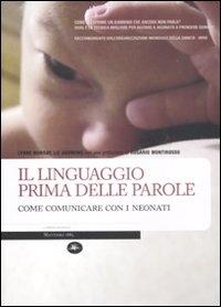 Il linguaggio prima delle parole : imparare a comunicare con i neonati / Lynne Murray, Liz Andrews ; con una prefazione di Rosario Montirosso