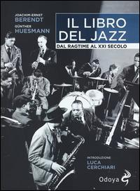 Il libro del Jazz : dal Ragtime al XXI secolo / Joachim-Ernst Berendt, Gunther Huesmann