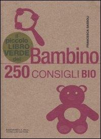 Il piccolo libro verde del bambino : 250 consigli bio / Francesca Sassoli