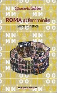Roma al femminile / Giancarla Babino