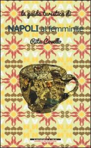 Napoli al femminile : guida turistica / Rita Covello ; [fotografa Marina Sgamato]