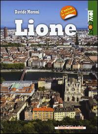 Lione / Davide Moroni ; con il contributo di Paolo Galliani