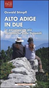 Alto Adige in due : le passeggiate più romantiche sulle Dolomiti / Oswald Stimpfl