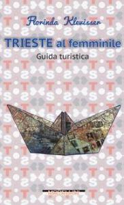 Trieste al femminile : guida turistica / Florinda Klevisser : fotografie di Lara Perentin