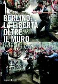 Berlino: la libertà oltre il muro