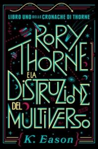 Le cronache di Thorne. Libro 1: Rory Thorne e la distruzione del Multiverso