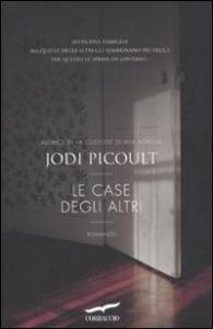 Le case degli altri : romanzo / Jodi Picoult ; traduzione di Lucia Corradini Caspani
